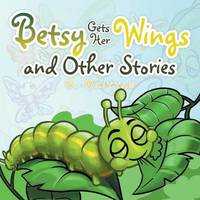 Betsy Gets Her Wings and Other Stories by S Raiyyan
