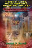 Hidden Finance, Rogue Networks and Secret Sorcery by Joseph P Farrell