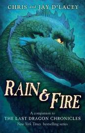 Rain & Fire (a Companion to the Last Dragon Chronicles) by Jay D'Lacey