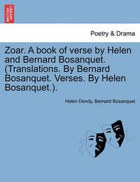 Zoar. a Book of Verse by Helen and Bernard Bosanquet. (Translations. by Bernard Bosanquet. Verses. by Helen Bosanquet.). by Helen Dendy