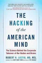 The Hacking of the American Mind by Robert H Lustig
