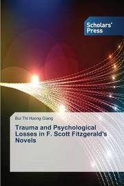 Trauma and Psychological Losses in F. Scott Fitzgerald's Novels by Thi Huong Giang Bui