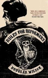 Rules for Reformers by Doug Wilson
