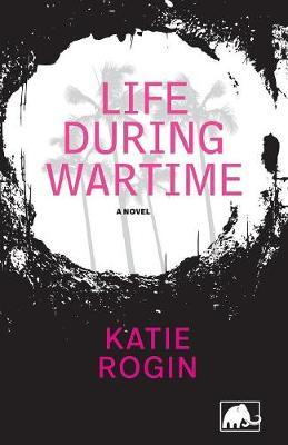 Life During Wartime by Katie Rogin