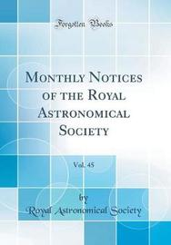 Monthly Notices of the Royal Astronomical Society, Vol. 45 (Classic Reprint) by Royal Astronomical Society image