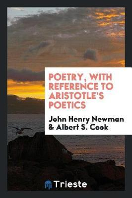 Poetry, with Reference to Aristotle's Poetics by John Henry Newman