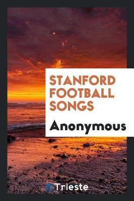 Stanford Football Songs by * Anonymous