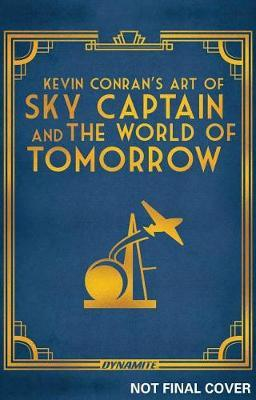 (Kevin Conran's) The Art of Sky Captain and the World of Tomorrow HC by Kevin Conran