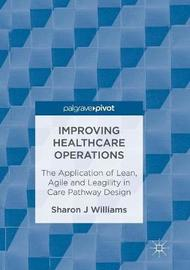 Improving Healthcare Operations by Sharon J. Williams