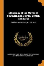 Ethnology of the Mayas of Southern and Central British Honduras by Berthold Laufer
