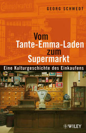 Vom Tante-Emma-Laden zum Supermarkt: Eine Kulturgeschichte des Einkaufens by Georg Schwedt image