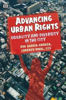 Advancing Urban Rights - Equality and Diversity in the City by Eva Garcia-chueca