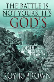 The Battle Is Not Yours, It's God's: Bible Battles by Roy , R. Brown image