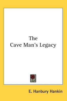The Cave Man's Legacy by E.Hanbury Hankin