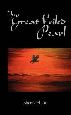The Great Veiled Pearl by Sherry Elliott