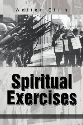 Spiritual Exercises by Walter M Ellis