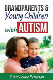 Grandparents & Young Children with Autism by Susan Louise Peterson