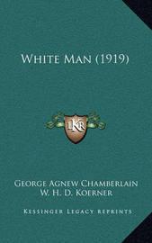 White Man (1919) by George Agnew Chamberlain