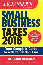 J.K. Lasser's Small Business Taxes 2018 by Barbara Weltman