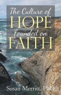 The Culture of Hope Founded on Faith by Phd Susan Merritt