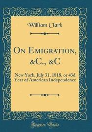 On Emigration, &c., &c by William Clark image