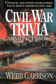 Civil War Trivia and Fact Book by Webb Garrison
