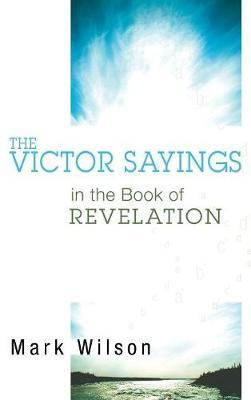 The Victor Sayings in the Book of Revelation by Mark Wilson image