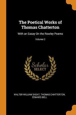 The Poetical Works of Thomas Chatterton by Walter William Skeat