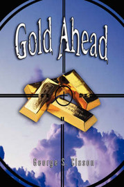 Gold Ahead by George S. Clason (the Author of the Richest Man in Babylon) by George Samuel Clason