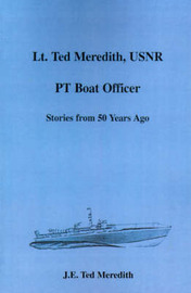 Lt. Ted Meredith, USNR: PT Boat Officer by J. E. Ted Meredith image