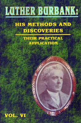 Luther Burbank: His Methods and Discoveries and Their Practical Application by Luther Burbank image