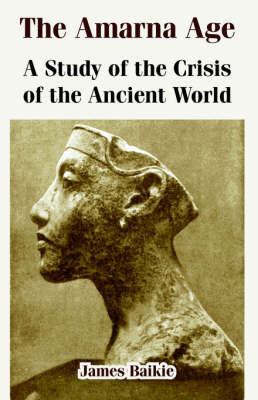The Amarna Age: A Study of the Crisis of the Ancient World by Professor James Baikie image