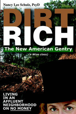 Dirt Rich: The New American Gentry by Nancy Lee Schulz
