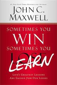 Sometimes You Win--Sometimes You Learn by John C. Maxwell