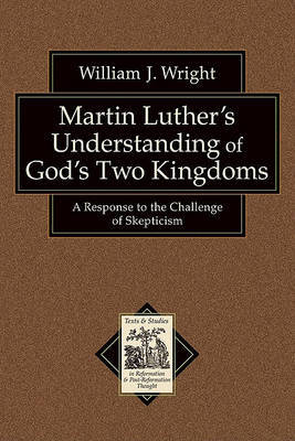 Martin Luther's Understanding of God's Two Kingdoms by William John Wright