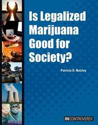 Is Legalized Marijuana Good for Society? by Patricia D Netzley