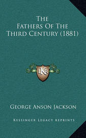 The Fathers of the Third Century (1881) by George Anson Jackson