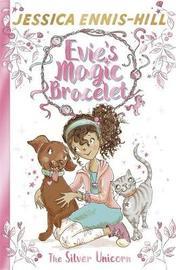 Evie's Magic Bracelet: The Silver Unicorn by Jessica Ennis-Hill image