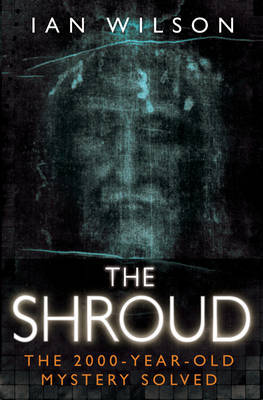 The Shroud: The 2000-Year-Old Mystery Solved by Ian Wilson image