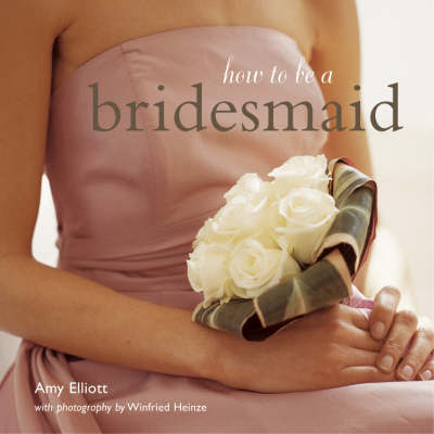 How to be a Bridesmaid by Amy Elliott image