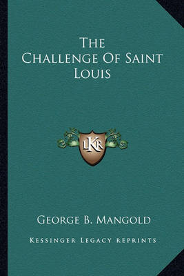 The Challenge of Saint Louis by George B. Mangold