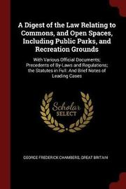 A Digest of the Law Relating to Commons, and Open Spaces, Including Public Parks, and Recreation Grounds by George Frederick Chambers image