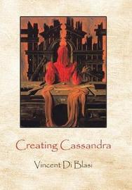 Creating Cassandra by Vincent Di Blasi