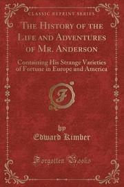 The History of the Life and Adventures of Mr. Anderson by Edward Kimber
