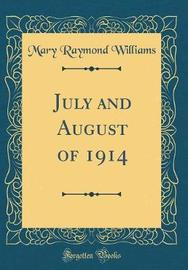 July and August of 1914 (Classic Reprint) by Mary Raymond Williams image