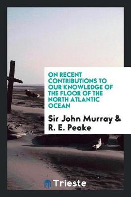 On Recent Contributions to Our Knowledge of the Floor of the North Atlantic Ocean by Sir John Murray