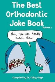 The Best Orthodontic Joke Book by Colby Gage