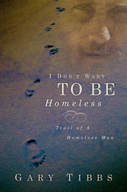 I Don't Want to Be Homeless by Gary Tibbs