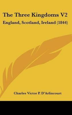 The Three Kingdoms V2: England, Scotland, Ireland (1844) by Charles Victor P D'Arlincourt image