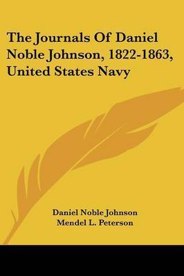 The Journals of Daniel Noble Johnson, 1822-1863, United States Navy by Daniel Noble Johnson